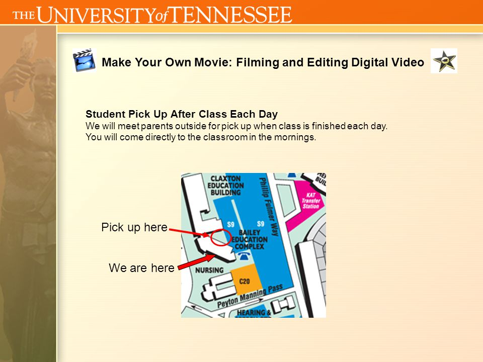 Make Your Own Movie: Filming and Editing Digital Video Student Pick Up After Class Each Day We will meet parents outside for pick up when class is finished each day.