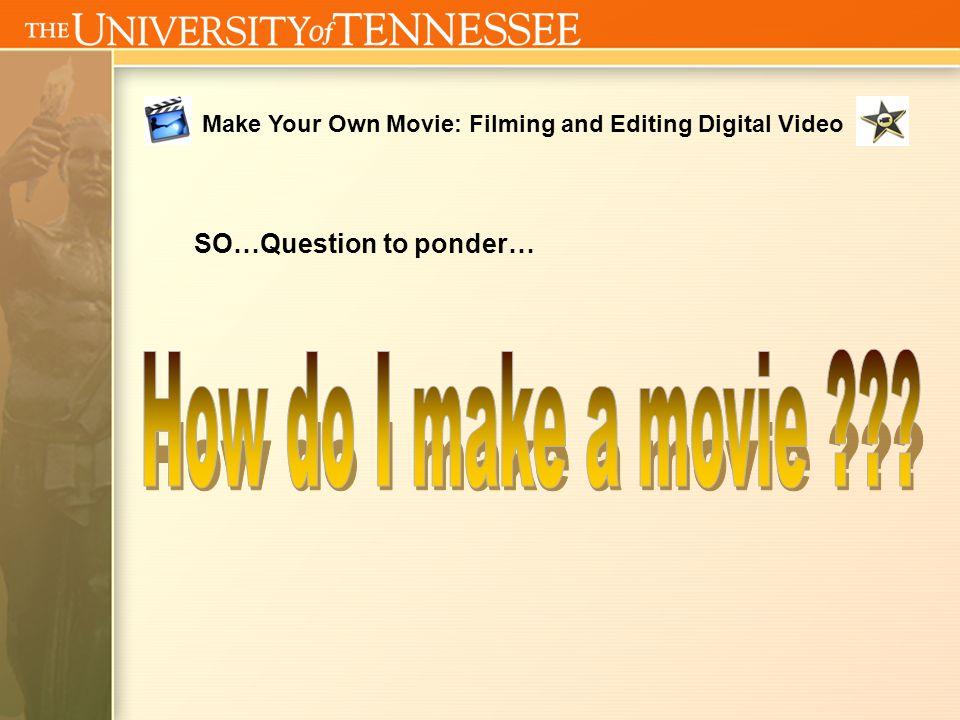 Make Your Own Movie: Filming and Editing Digital Video Open GarageBandGarageBand GarageBand: