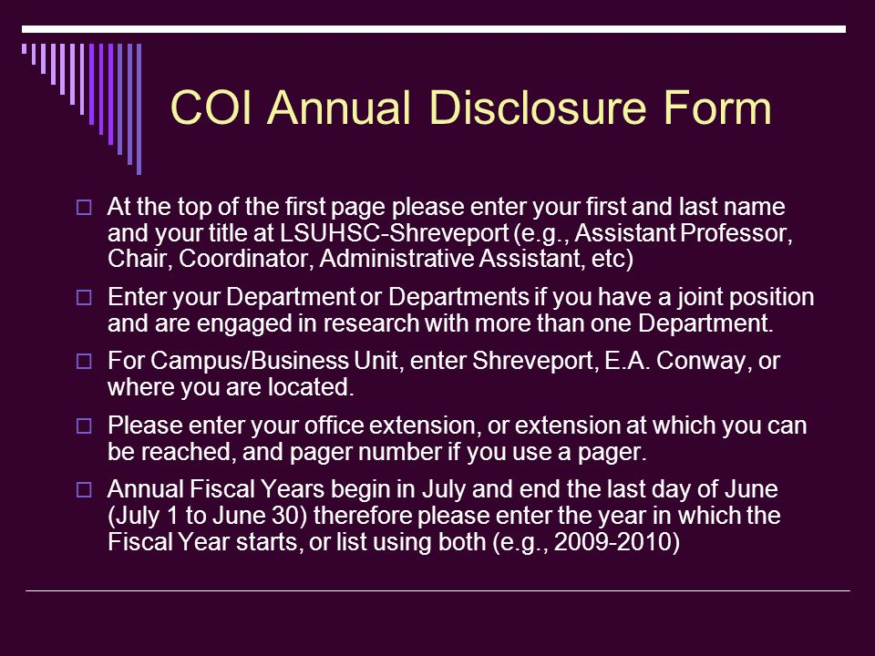 COI Annual Disclosure Form  Annual Submission – select this option if this is your yearly disclosure form that will be due at the beginning of each new fiscal year (July 1)  New Employee Submission – mark this option if you are newly hired and are submitting your form after the start of a new fiscal year.