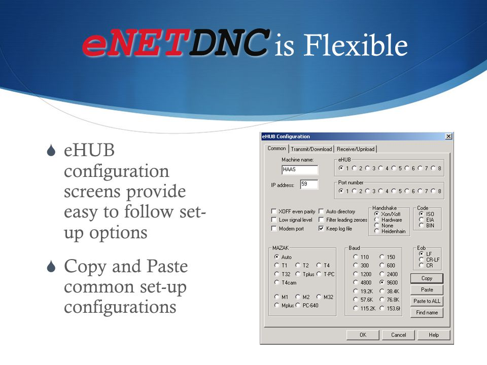 eNETDNC eNETDNC is Flexible  eHUB configuration screens provide easy to follow set- up options  Copy and Paste common set-up configurations