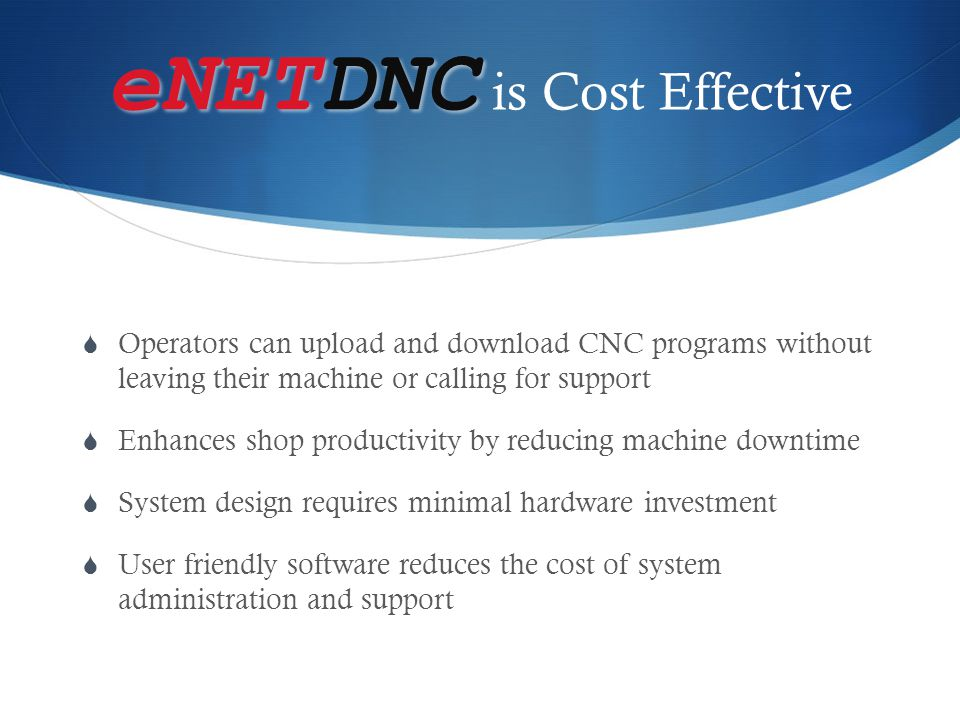 eNETDNC eNETDNC Editor Features  Interactive 2D and 3D back plotting allows for review of manual edits  Editing Tools  Mass Modify  Rotate  Cycle Time  Smart Compare