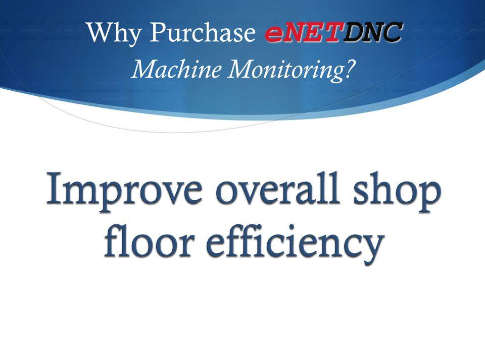 eNETDNC Why Purchase eNETDNC Machine Monitoring?