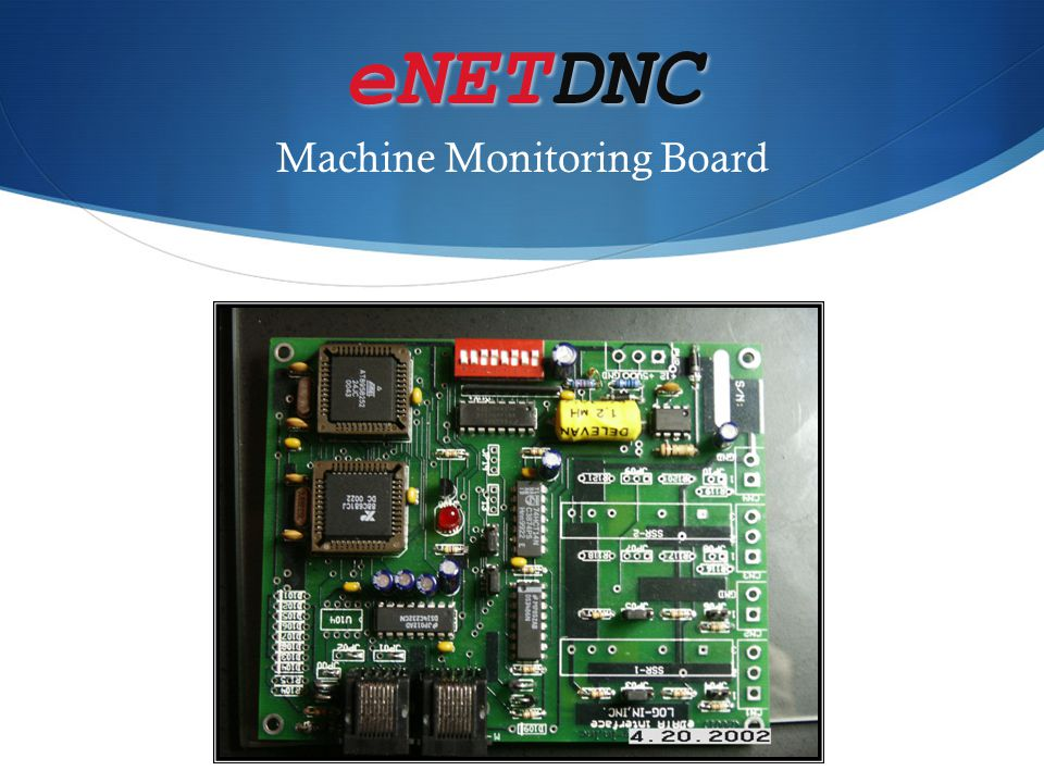 eNETDNC eNETDNC Machine Monitoring  Delivers Data Via Multiple Channels  Email and Paging Notification Options  Configured to alert appropriate parties  Machine Monitoring Dashboard  Allows for monitoring from desktop  Weekly\Monthly Reporting  Business metrics for steering the organization  Detailed Reporting  Information for analysis and problem solving