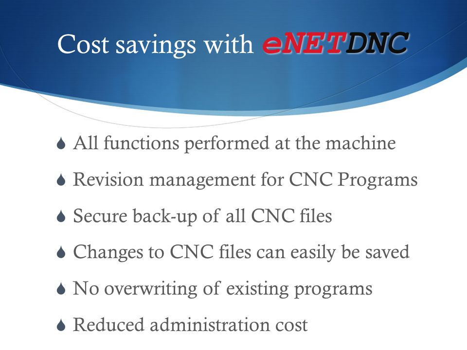 eNETDNC eNETDNC Purchase with Confidence  Tools from professionals with shop floor experience  Proven track record with the manufacturing community  Industry leading products  Documented Bottom Line Results