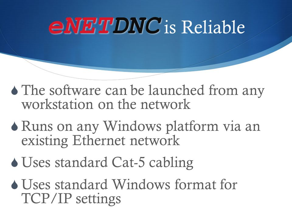 eNETDNC eNETDNC is Secure  Original CNC files cannot be overwritten or deleted by shop floor personnel  eHubs provide for secure network access to only the specified directories  All operator generated programming suggestions are stored for review  Network access allows for back-up of all CNC files to the server
