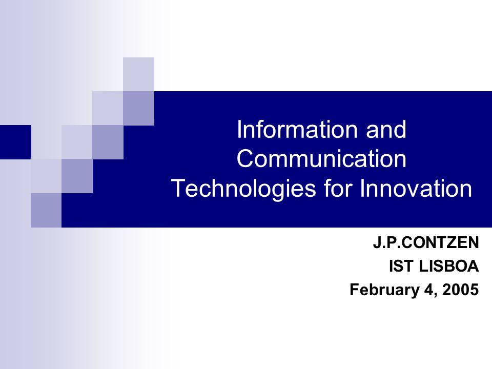 Information and Communication Technologies for Innovation J.P.CONTZEN IST LISBOA February 4, 2005