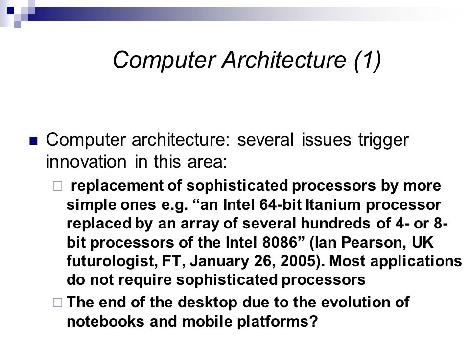 Computer Architecture (1) Computer architecture: several issues trigger innovation in this area:  replacement of sophisticated processors by more simple ones e.g.