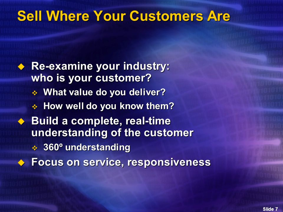 Slide 7 Sell Where Your Customers Are  Re-examine your industry: who is your customer.