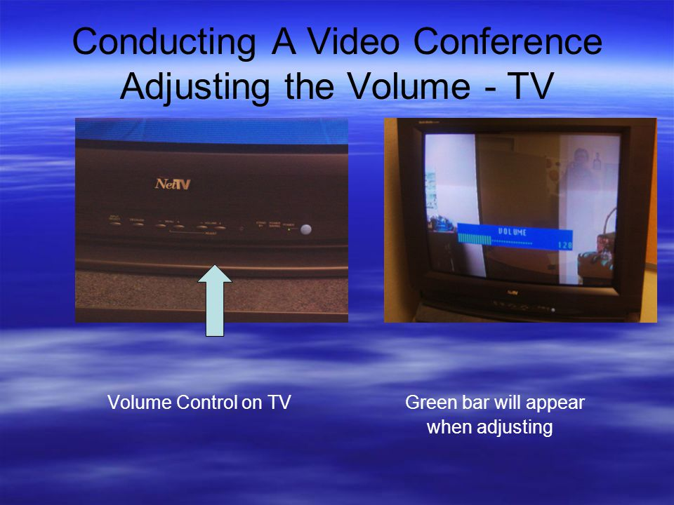 Conducting A Video Conference Adjusting the Volume - TV Volume Control on TV Green bar will appear when adjusting