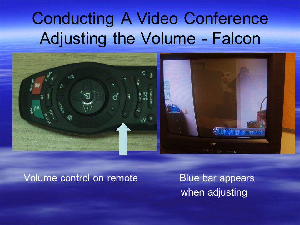 Conducting A Video Conference Adjusting the Volume - Falcon Volume control on remote Blue bar appears when adjusting