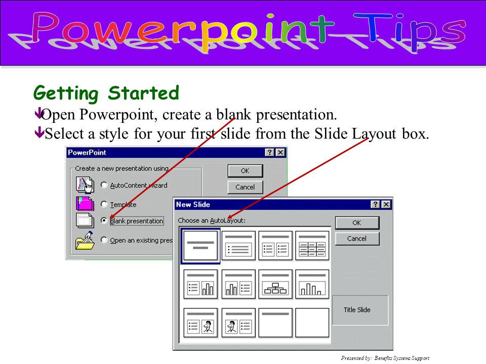 Getting Started ê Open Powerpoint, create a blank presentation. ê Select a style for your first slide from the Slide Layout box.