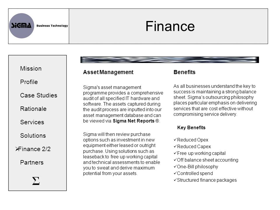 Finance Mission Profile Case Studies Rationale Services Solutions  Finance 2/2 Partners Asset Management Sigma s asset management programme provides a comprehensive audit of all specified IT hardware and software.