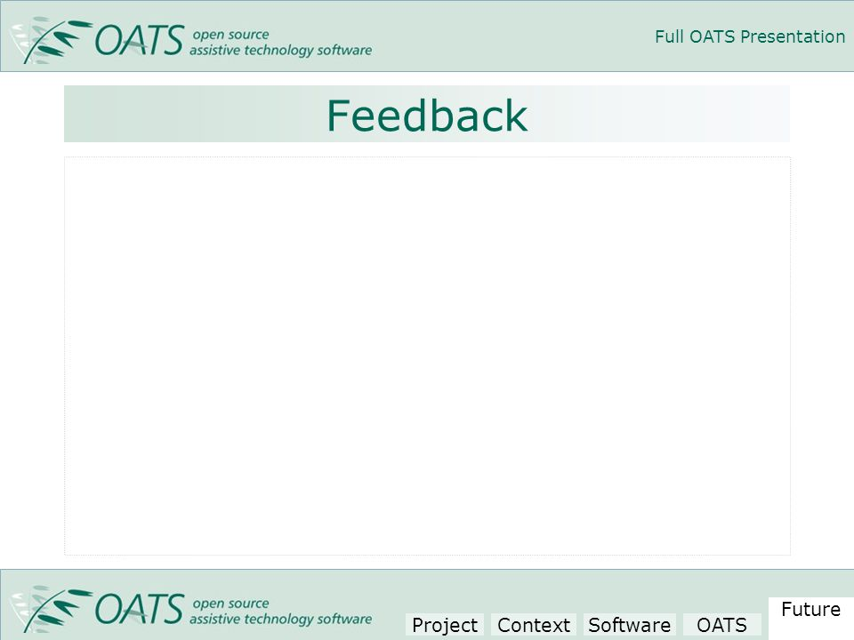 Full OATS Presentation Feedback Project Context SoftwareOATS Future