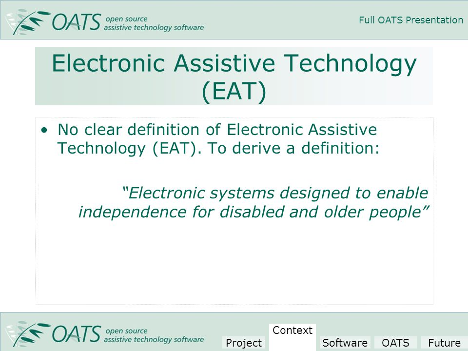 Full OATS Presentation Electronic Assistive Technology (EAT) No clear definition of Electronic Assistive Technology (EAT).