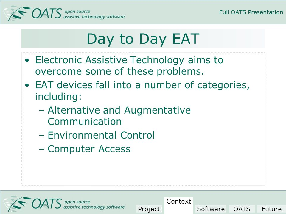 Full OATS Presentation Day to Day EAT Electronic Assistive Technology aims to overcome some of these problems.