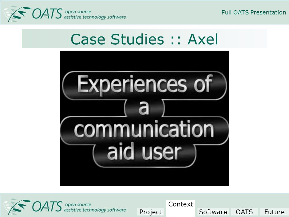 Full OATS Presentation Case Studies :: Axel Project Context SoftwareOATSFuture