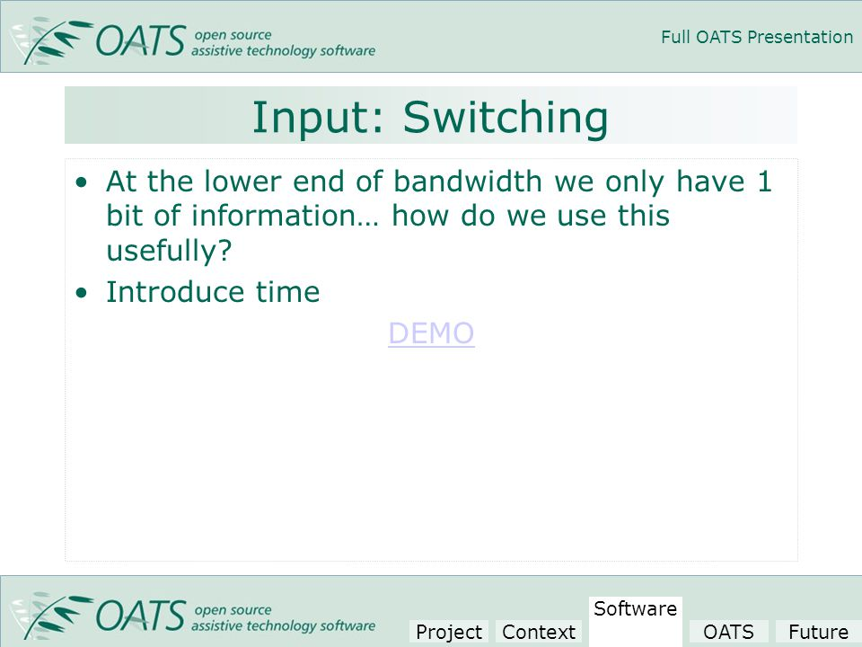 Full OATS Presentation Input: Switching At the lower end of bandwidth we only have 1 bit of information… how do we use this usefully.