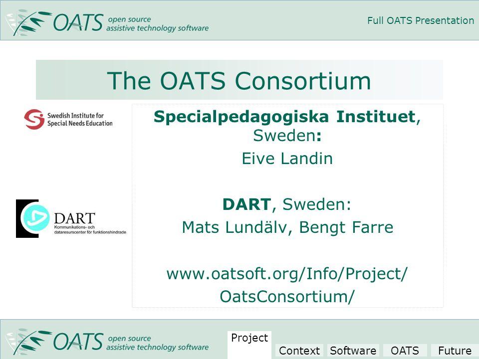 Full OATS Presentation The OATS Consortium Specialpedagogiska Instituet, Sweden: Eive Landin DART, Sweden: Mats Lundälv, Bengt Farre www.oatsoft.org/Info/Project/ OatsConsortium/ Project ContextSoftwareOATSFuture