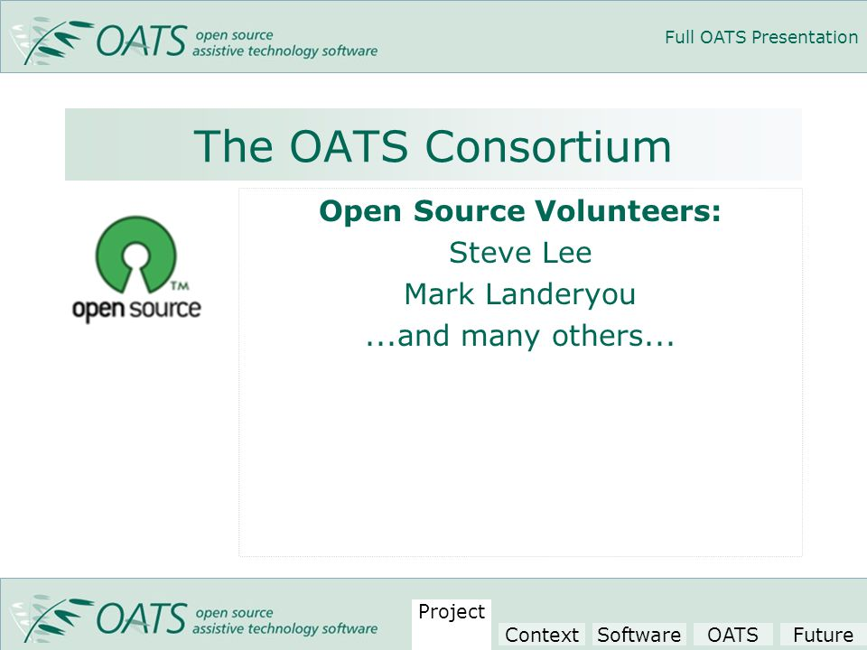 Full OATS Presentation The OATS Consortium Open Source Volunteers: Steve Lee Mark Landeryou...and many others...