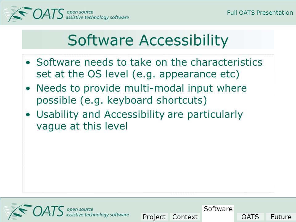 Full OATS Presentation Software Accessibility Software needs to take on the characteristics set at the OS level (e.g.