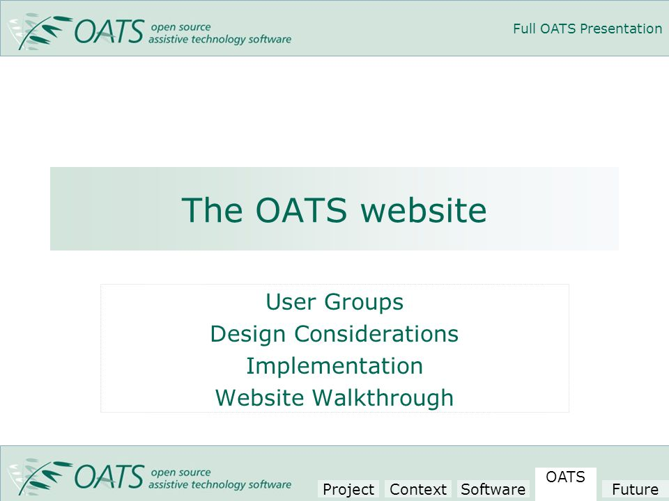 Full OATS Presentation The OATS website User Groups Design Considerations Implementation Website Walkthrough Project Context Software OATS Future