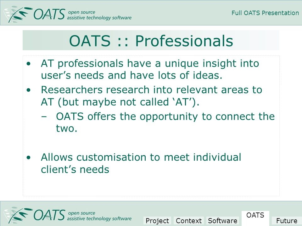 Full OATS Presentation OATS :: Professionals AT professionals have a unique insight into user's needs and have lots of ideas.