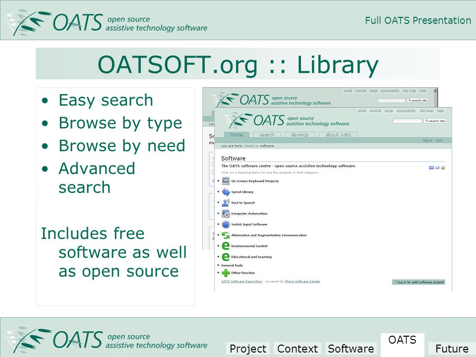 Full OATS Presentation OATSOFT.org :: Library Easy search Browse by type Browse by need Advanced search Includes free software as well as open source Project Context Software OATS Future