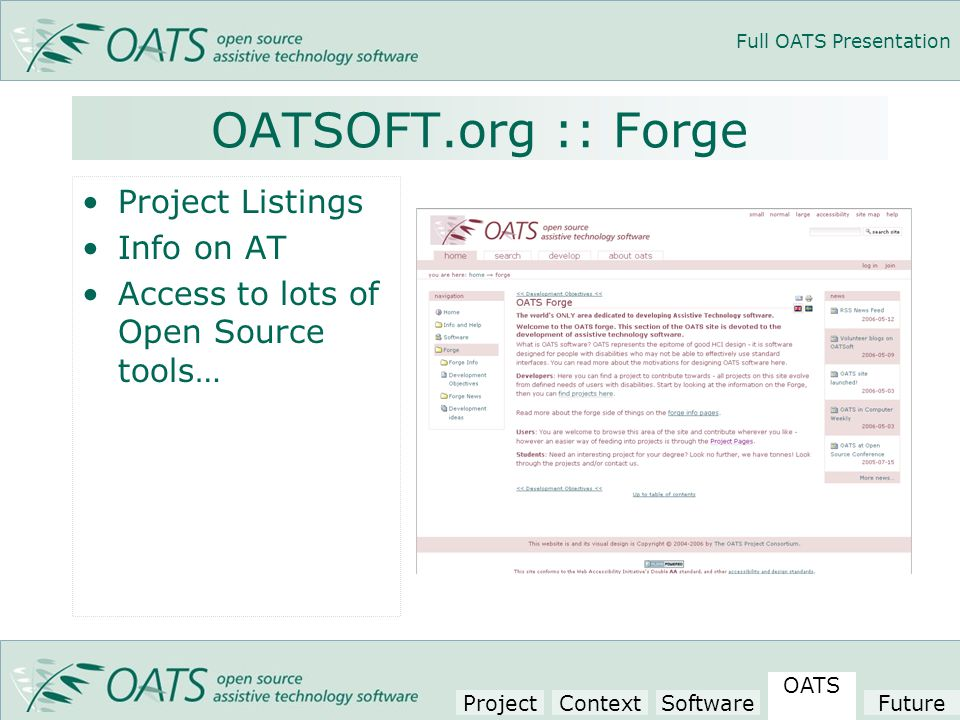 Full OATS Presentation OATSOFT.org :: Forge Project Listings Info on AT Access to lots of Open Source tools… Project Context Software OATS Future
