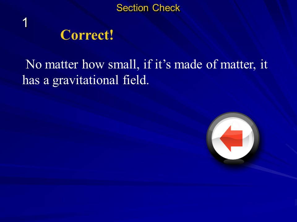 1 1 Section Check Question 1 A gravitational field surrounds _______. all objects objects the size of Earth objects bigger than Earth objects bigger t
