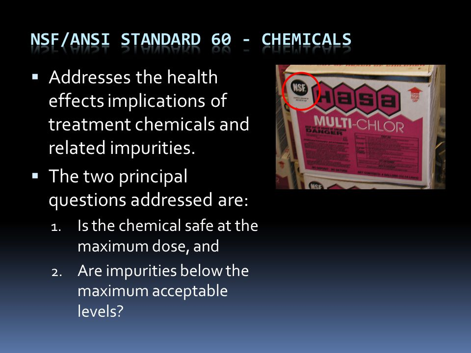  Addresses the health effects implications of treatment chemicals and related impurities.