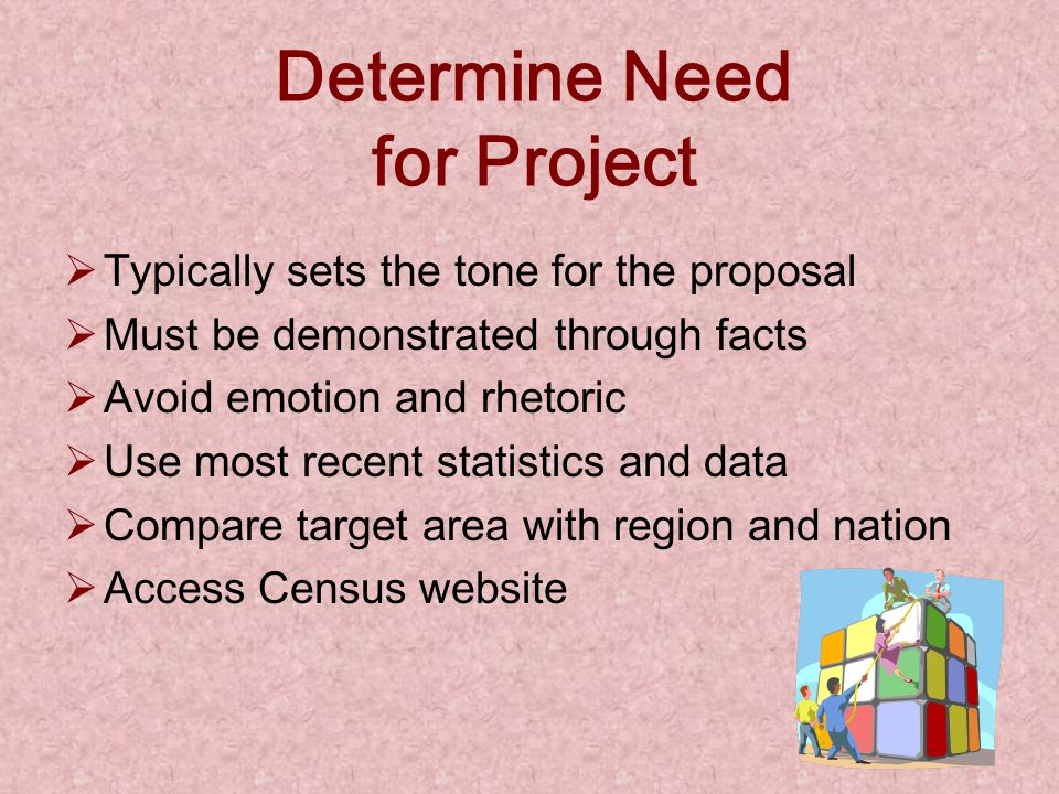 The Needs – Extent of Problem Determining the need refers to the extent to which there is an urgent need for funding the proposed activities to addres