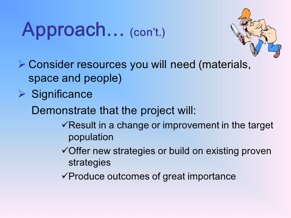 Approach to Solving the Problem The best approach is determined by quality and amount of research and the Use of Best Practices.  What do you intend
