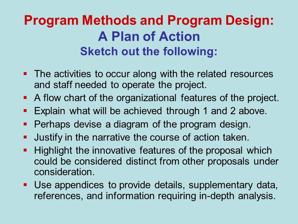 Methodology Flows naturally from problems and objectives Clearly describes program activities States reasons for the selection of activities Describes