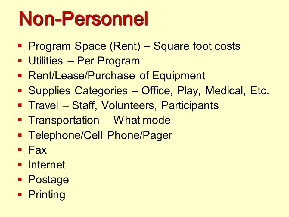 Personnel – HOW MANY? WHAT WILL THEY DO? FOR HOW MANY HOURS? …  Salaries – Break down hourly versus salaried employees  Wages – Hour, Day, Week, Etc
