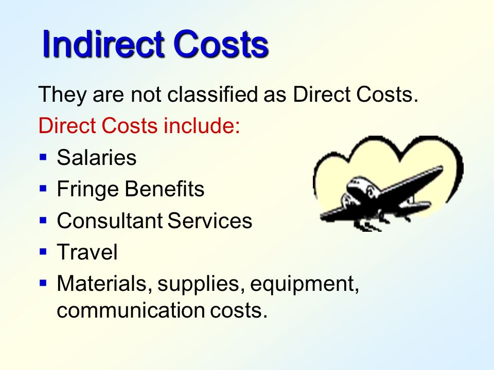 Indirect Costs Indirect costs represent expenses of doing business that are not readily identified with a particular activity. They are necessary for