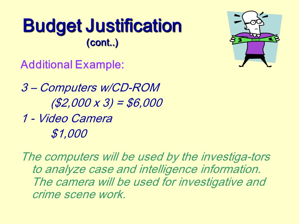 Budget Justification  Be sure you justify in detail the cost of each line item and why it is vital to the success of the program. For example: Rent (