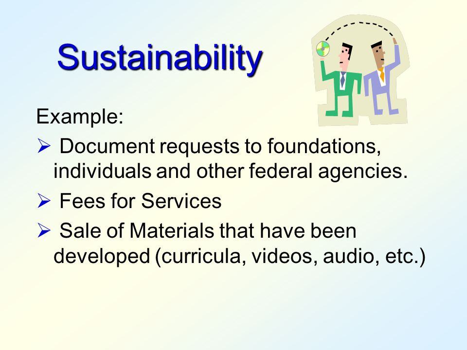 Sustainability A promise to continue looking for alternate sources of support is not sufficient. You must describe in detail where you will obtain add