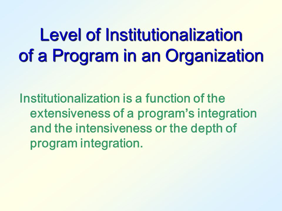 Indicator of Sustainability  Maintenance of improvements in a program ' s status  Continuation of the problem activities with an organization struct
