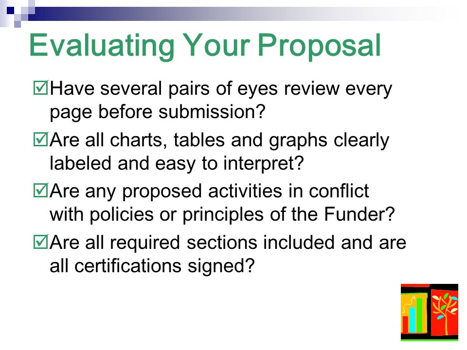 Evaluating Your Proposal  Does everything seem consistent and logical?  Does anything written raise questions which are not answered?  Does the app