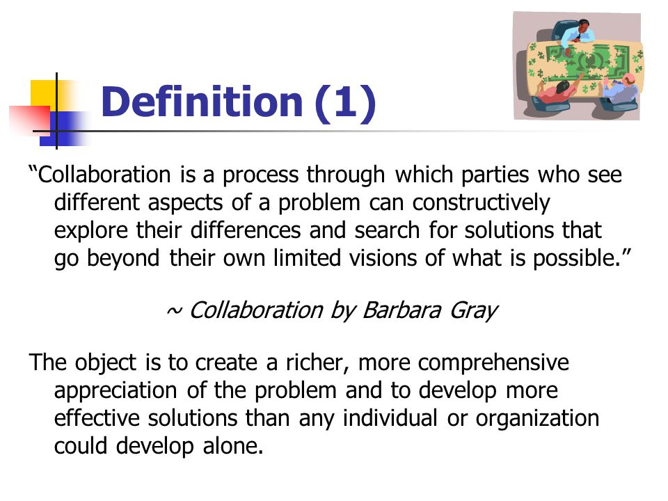 Collaboration: Process and Pitfalls 1. Defining collaboration. 2. What do you want to do that can only be done by collaboration? 3. Collaboration work