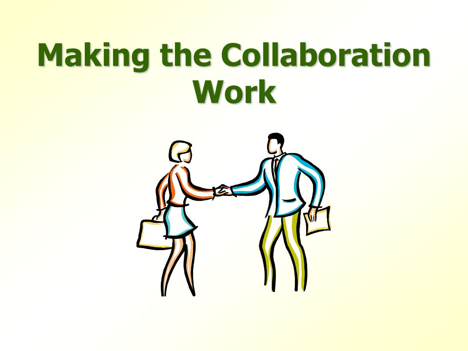 Collaboration Doesn't Work When.. Folks don't want to It is done to appease others Individuals can't see beyond their own interests Differences are tu