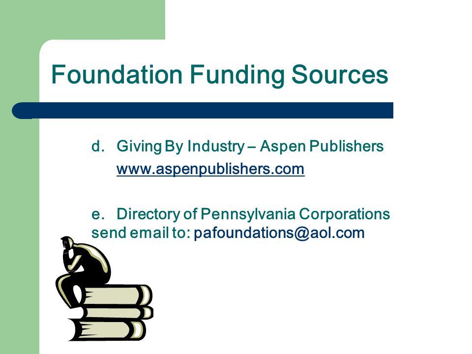 1. Funding Directories: a. Counsel of Foundations www.cof.org www.cof.org b. Community Foundations of PA www.communityfoundations.org www.communityfou