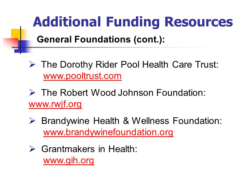 Additional Funding Resources General Foundations:  Oxford Foundation: www.oxfordfoundation.org www.oxfordfoundation.org  The Pew Charitable Trusts: