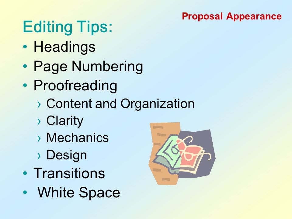 Proposal Appearance Writing Tips: Bold Type Lists Ragged Right Margins Type Size Type Style