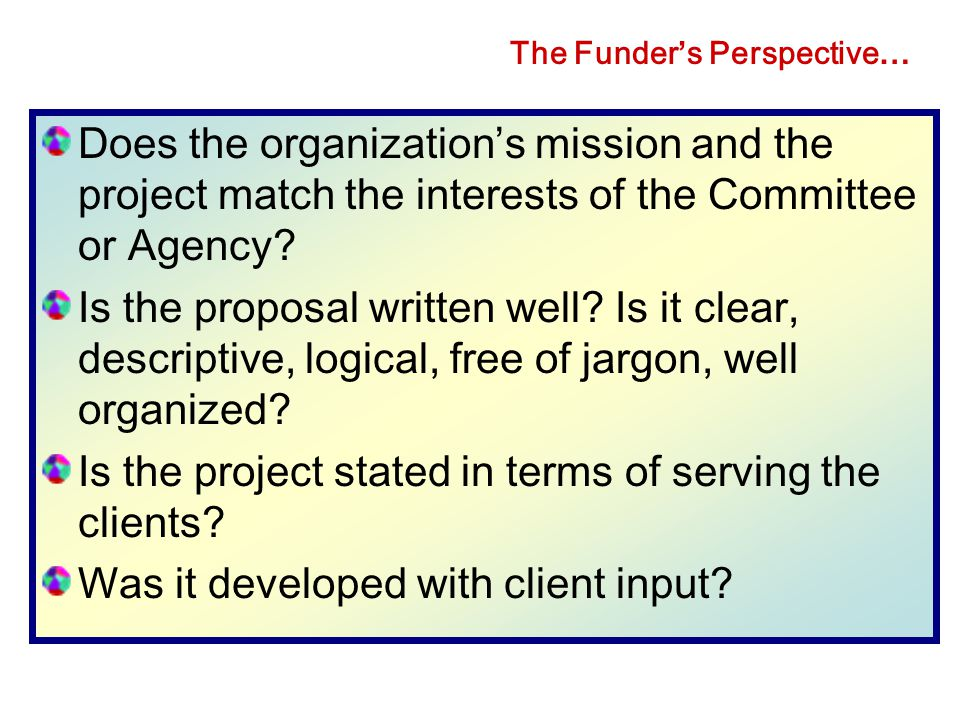 Writing the Proposal ◊ The Funder's Perspective by Christine Henry, Director William S. and Dorothy K. O'Neill Foundation