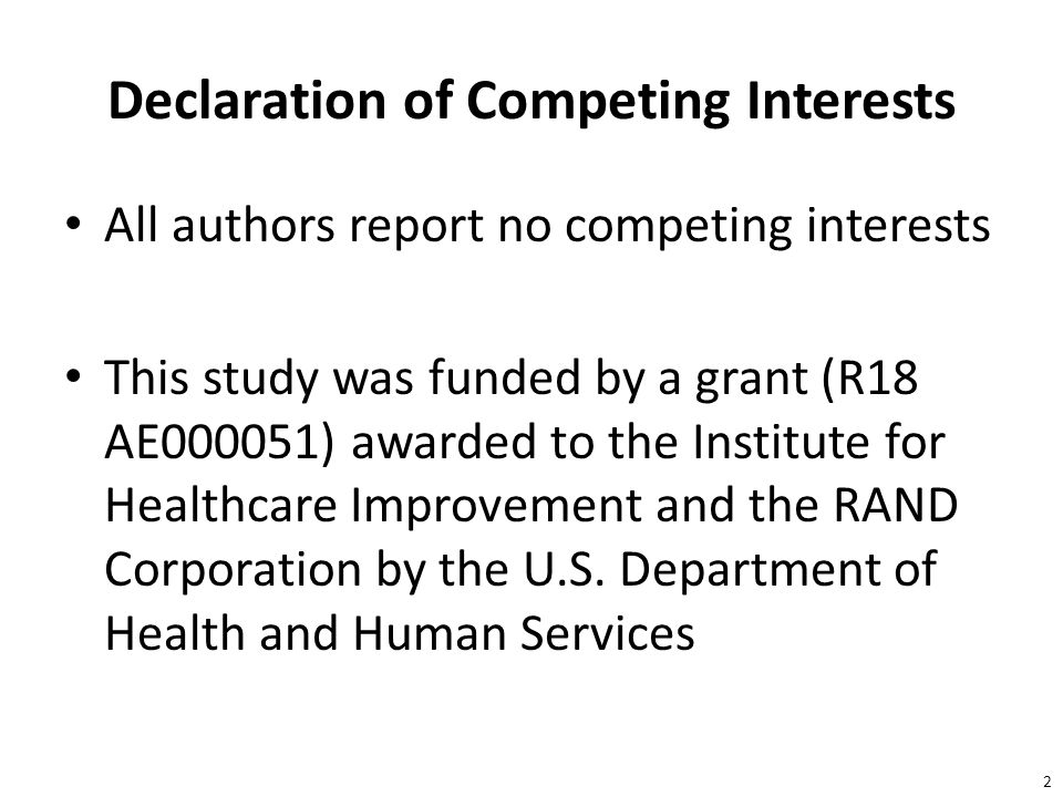 2 Declaration of Competing Interests All authors report no competing interests This study was funded by a grant (R18 AE000051) awarded to the Institute for Healthcare Improvement and the RAND Corporation by the U.S.
