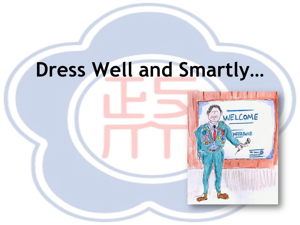 Dress Well and Smartly…