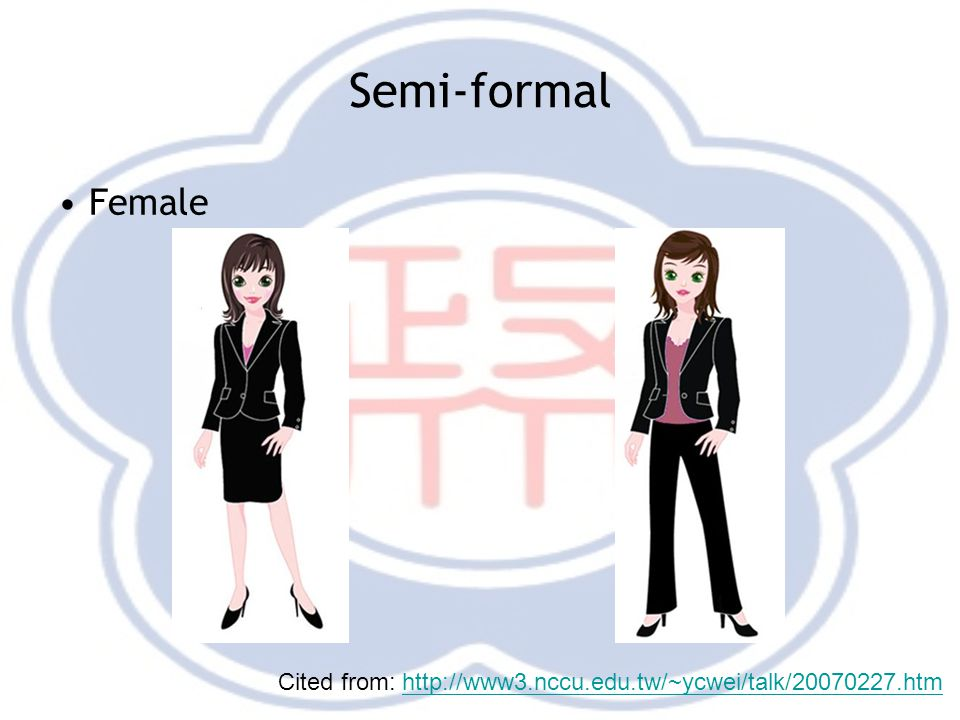 Semi-formal Female Cited from: http://www3.nccu.edu.tw/~ycwei/talk/20070227.htmhttp://www3.nccu.edu.tw/~ycwei/talk/20070227.htm