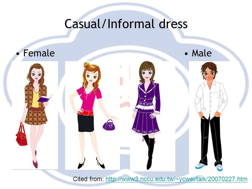 Casual/Informal dress Female Male Cited from: http://www3.nccu.edu.tw/~ycwei/talk/20070227.htmhttp://www3.nccu.edu.tw/~ycwei/talk/20070227.htm
