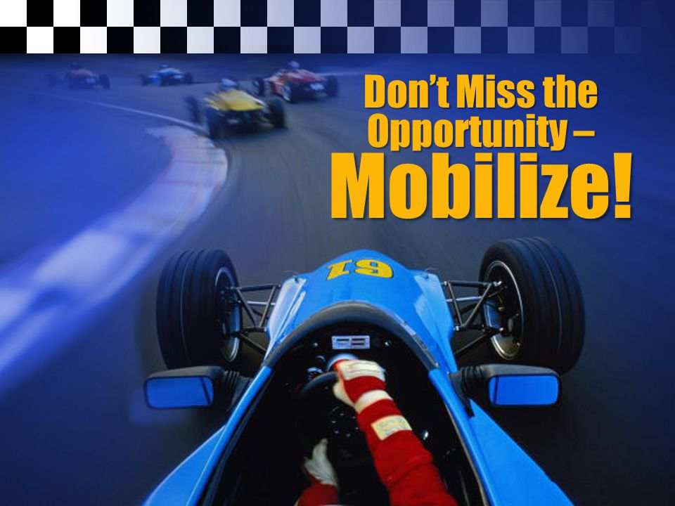 Don't Miss the Opportunity – Mobilize!